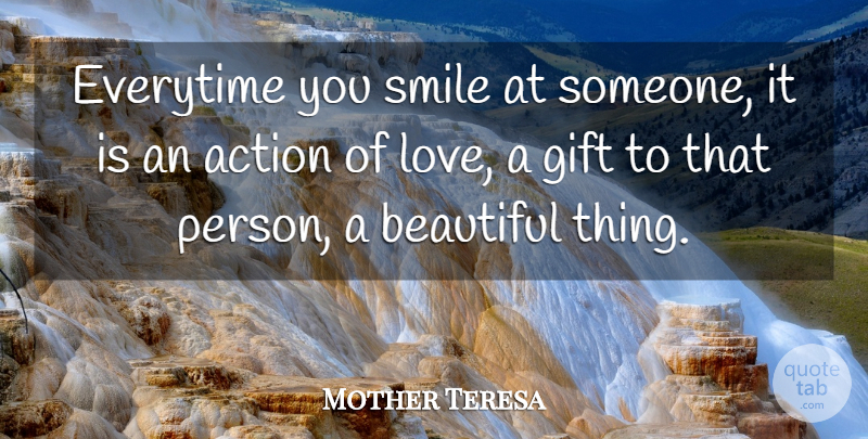 Mother Teresa Quote About Action, Beautiful, Cute Love, Everytime, Gift: Everytime You Smile At Someone...