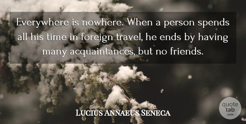 Lucius Annaeus Seneca Everywhere Is Nowhere When A Person Spends