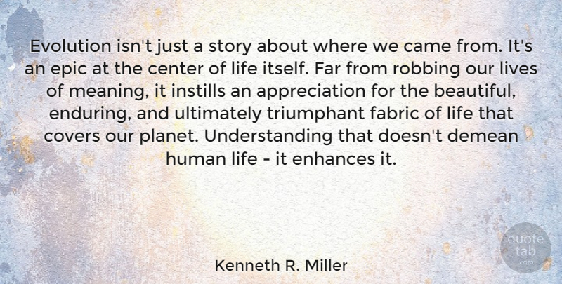 Kenneth R. Miller Quote About Beautiful, Gratitude, Appreciation: Evolution Isnt Just A Story...