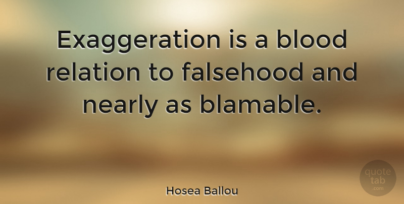 Hosea Ballou Quote About Blood, Exaggeration Is, Relation: Exaggeration Is A Blood Relation...