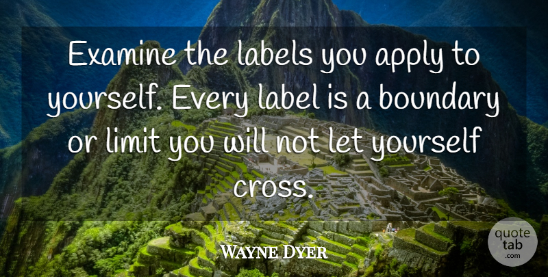 Wayne Dyer: Examine the labels you apply to yourself  Every