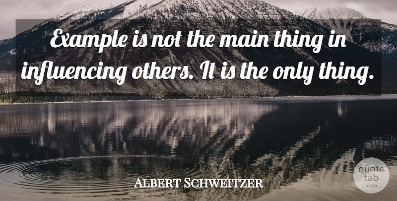 Albert Schweitzer Quote About Inspirational, Motivational, Success: Example Is Not The Main...