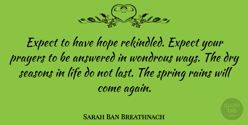 Sarah Ban Breathnach Quote About American Author, Answered, Dry, Expect, Expectation: Expect To Have Hope Rekindled...