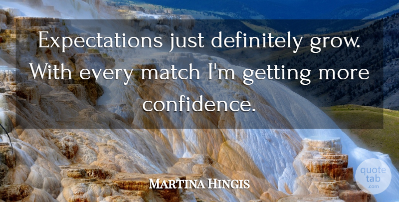 Martina Hingis Quote About Definitely, Match: Expectations Just Definitely Grow With...