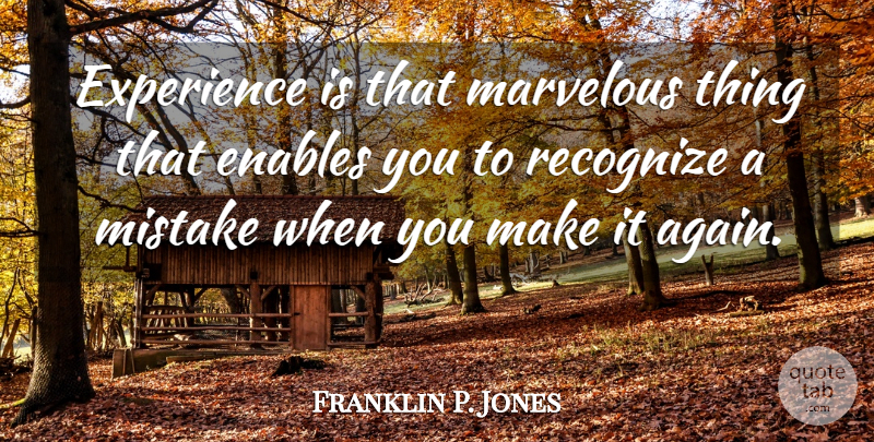 Franklin P. Jones Quote About Enables, Experience, Marvelous, Mistake, Recognize: Experience Is That Marvelous Thing...