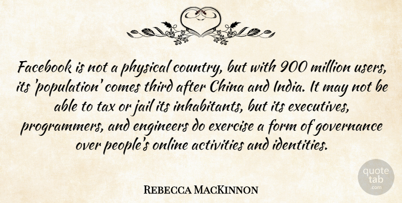 Rebecca MacKinnon Quote About Activities, China, Facebook, Form, Governance: Facebook Is Not A Physical...