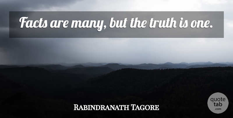 Rabindranath Tagore Quote About Inspirational, Truth, Reality: Facts Are Many But The...