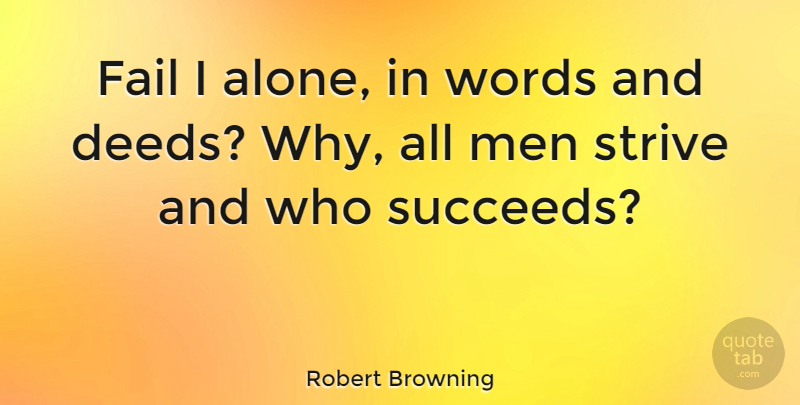 Robert Browning Quote About Success, Men, Deeds Done: Fail I Alone In Words...