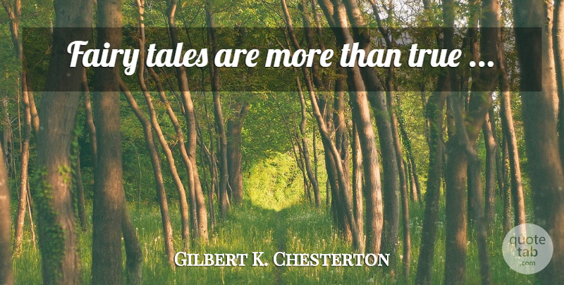 Gilbert K. Chesterton Quote About Dragons, Fairy Stories, Fairy Tale: Fairy Tales Are More Than...