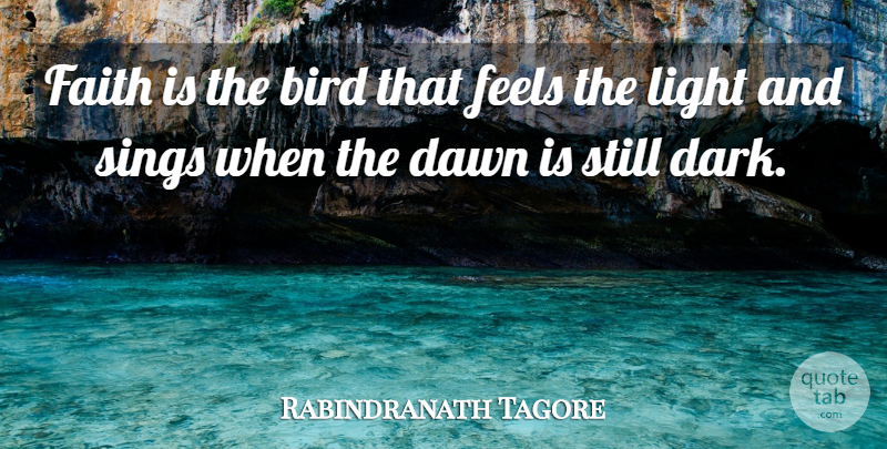 Rabindranath Tagore Quote About Bird, Dawn, Faith, Feels, Light: Faith Is The Bird That...