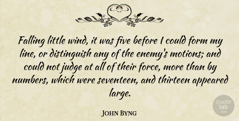 John Byng Quote About Appeared, British Soldier, Falling, Five, Form: Falling Little Wind It Was...
