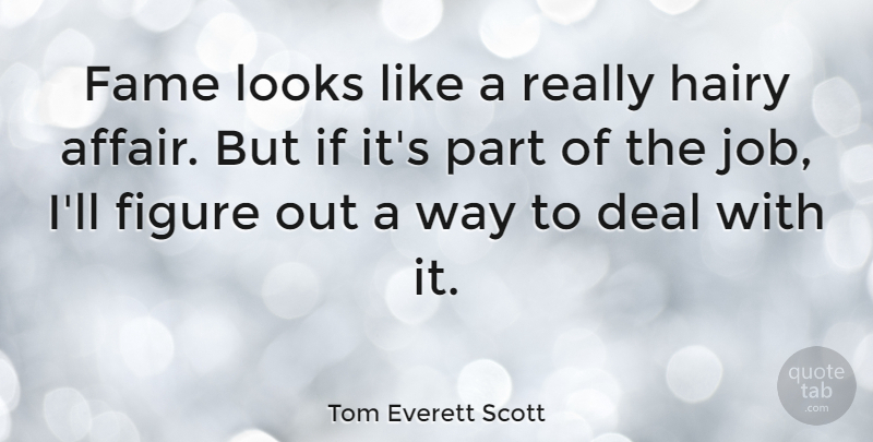 Tom Everett Scott Quote About Deal, Figure, Hairy: Fame Looks Like A Really...
