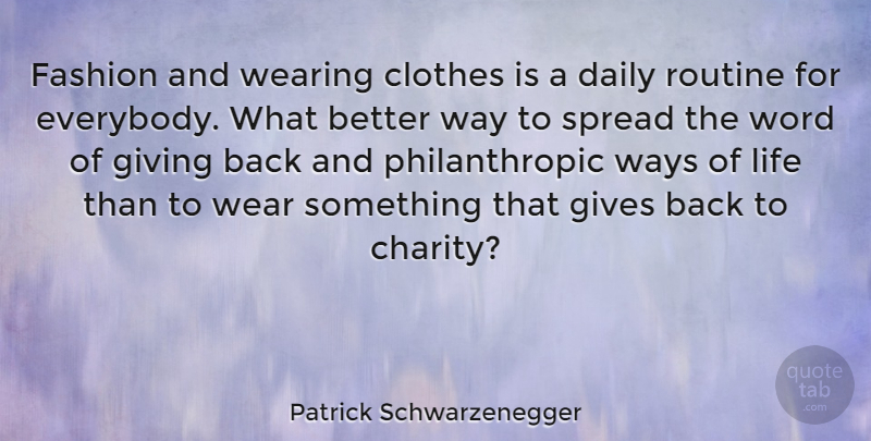 Patrick Schwarzenegger Quote About Clothes, Fashion, Gives, Life, Routine: Fashion And Wearing Clothes Is...