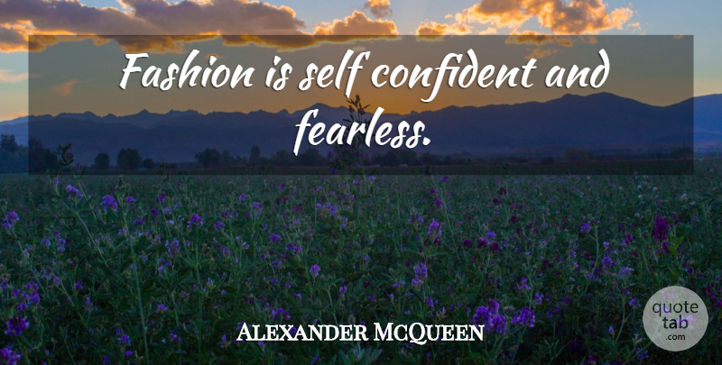 Alexander McQueen Quote About Fashion, Self, Fearless: Fashion Is Self Confident And...