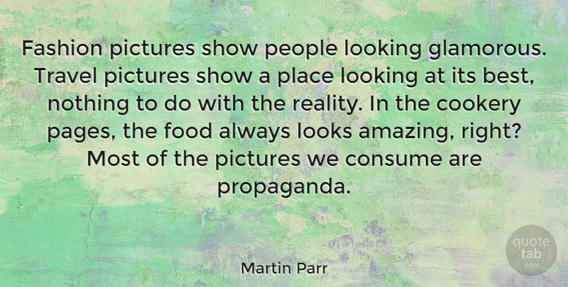Martin Parr Quote About Best, Consume, Cookery, Fashion, Food: Fashion Pictures Show People Looking...