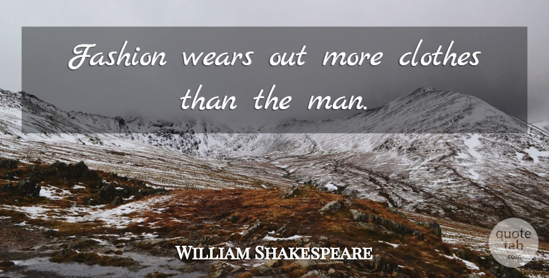 William Shakespeare Quote About Clothes, Fashion, Wears: Fashion Wears Out More Clothes...
