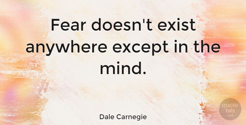 Dale Carnegie Quote About Success, Courage, Fear: Fear Doesnt Exist Anywhere Except...