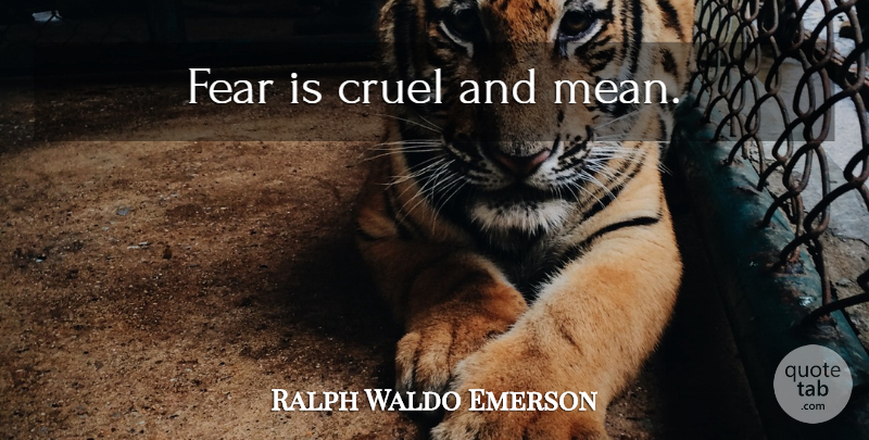 Ralph Waldo Emerson Quote About Fear, Mean: Fear Is Cruel And Mean...