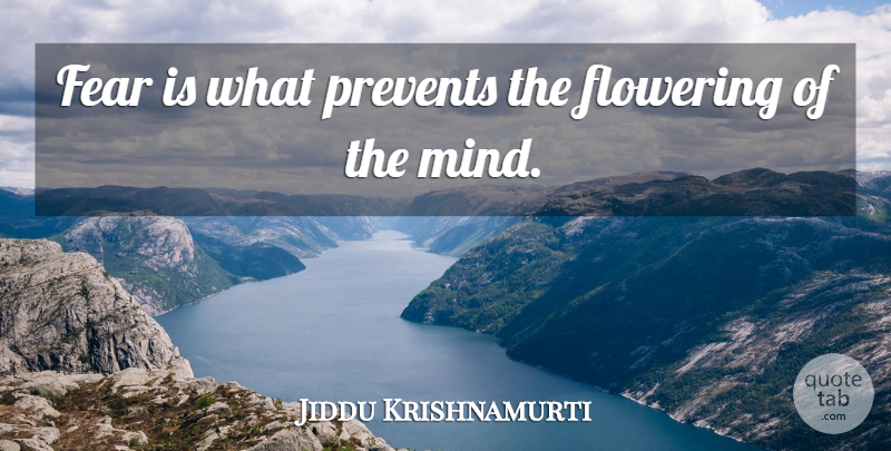 Jiddu Krishnamurti Quote About Teaching, Mind, Flowering: Fear Is What Prevents The...