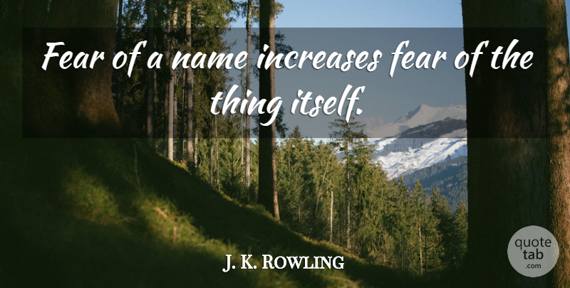 J. K. Rowling Quote About Fear, Names, Potters: Fear Of A Name Increases...