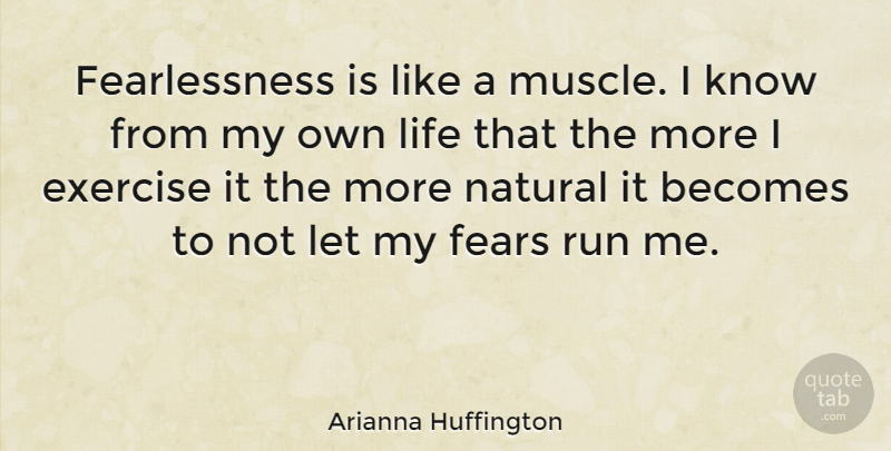 Arianna Huffington Quote About Running, Business, Exercise: Fearlessness Is Like A Muscle...
