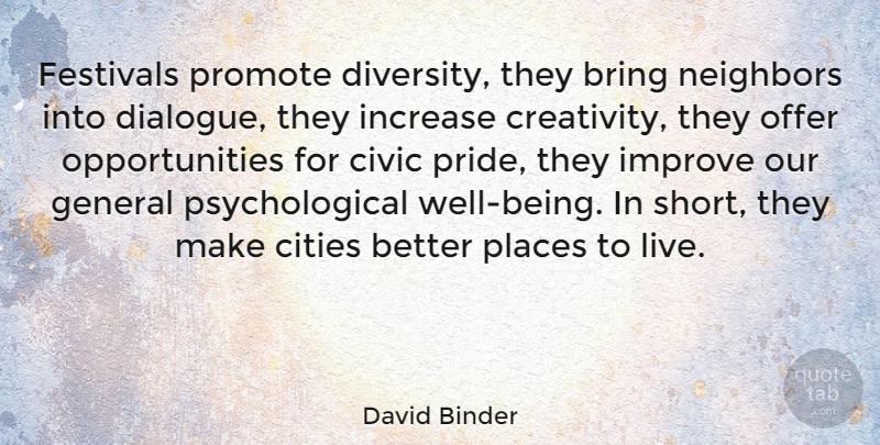 David Binder Quote About Bring, Cities, Civic, Festivals, General: Festivals Promote Diversity They Bring...