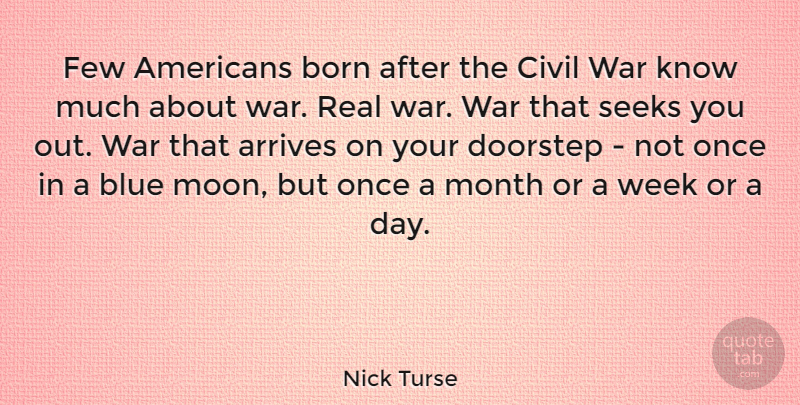 Nick Turse Quote About Real, War, Moon: Few Americans Born After The...