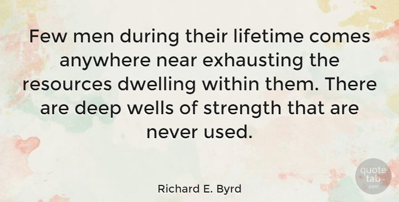 Richard E. Byrd Quote About Anywhere, Dwelling, Exhausting, Few, Lifetime: Few Men During Their Lifetime...