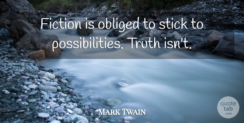 Mark Twain Quote About American Author, Obliged, Truth: Fiction Is Obliged To Stick...