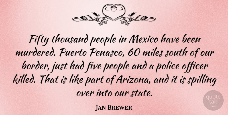 Jan Brewer Quote About People, Police, Mexico: Fifty Thousand People In Mexico...