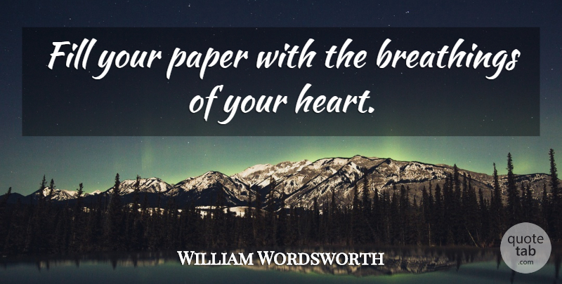 William Wordsworth Quote About Life, Beauty, Beautiful: Fill Your Paper With The...