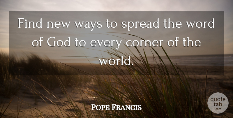 Pope Francis Quote About World, Way, Word Of God: Find New Ways To Spread...