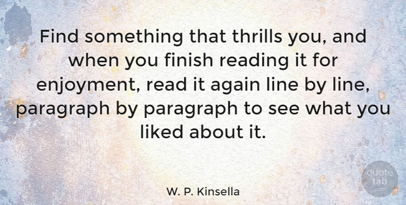 W. P. Kinsella Quote About Again, Liked, Paragraph, Thrills: Find Something That Thrills You...