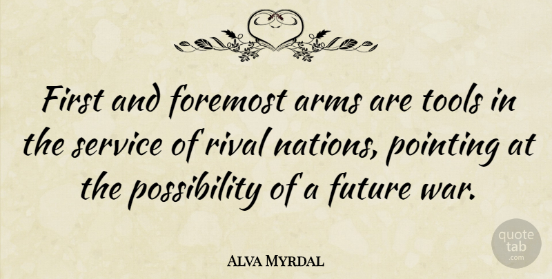 Alva Myrdal First And Foremost Arms Are Tools In The Service Of Rival Quotetab