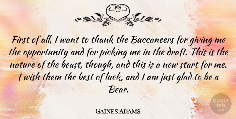 Gaines Adams Quote About Best, Giving, Glad, Nature, Opportunity: First Of All I Want...