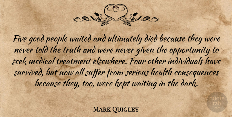 Mark Quigley Quote About Consequences, Died, Five, Four, Given: Five Good People Waited And...