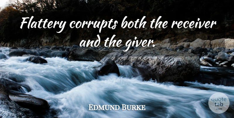 Edmund Burke Flattery Corrupts Both The Receiver And The Giver