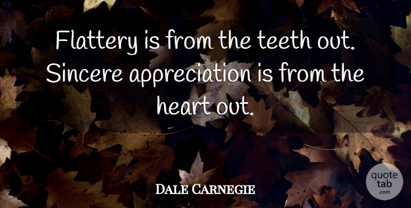 Dale Carnegie Quote About Appreciation, Heart, Teeth: Flattery Is From The Teeth...