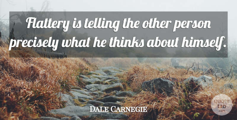 Dale Carnegie Quote About Thinking, Criticism, Flattery: Flattery Is Telling The Other...