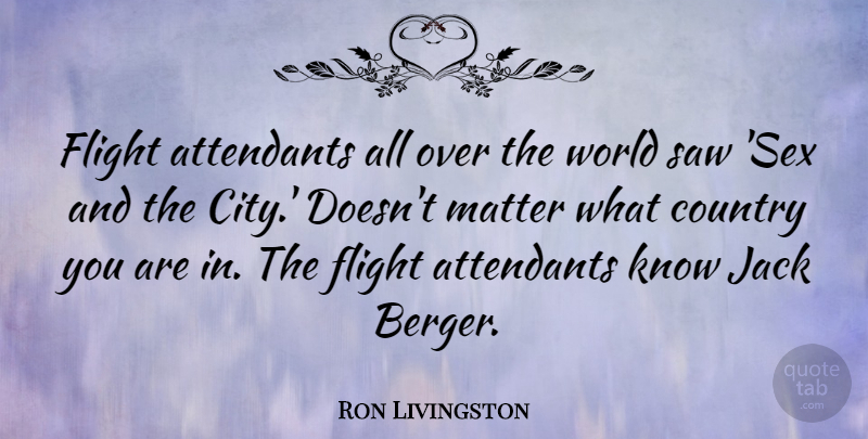 Ron Livingston: Flight attendants all over the world saw ...
