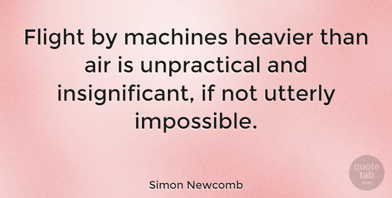 Simon Newcomb Quote About Airplane, Space, Machines: Flight By Machines Heavier Than...