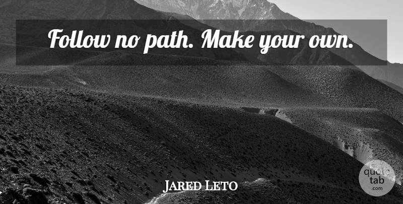 Jared Leto: Follow No Path. Make Your Own.