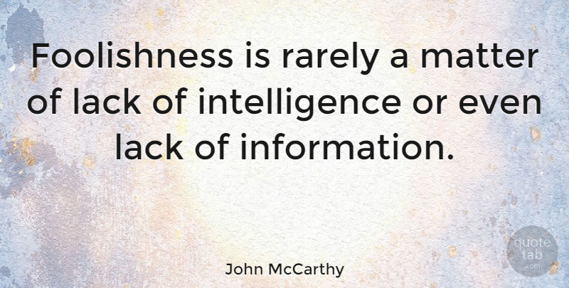 John Mccarthy Foolishness Is Rarely A Matter Of Lack Of