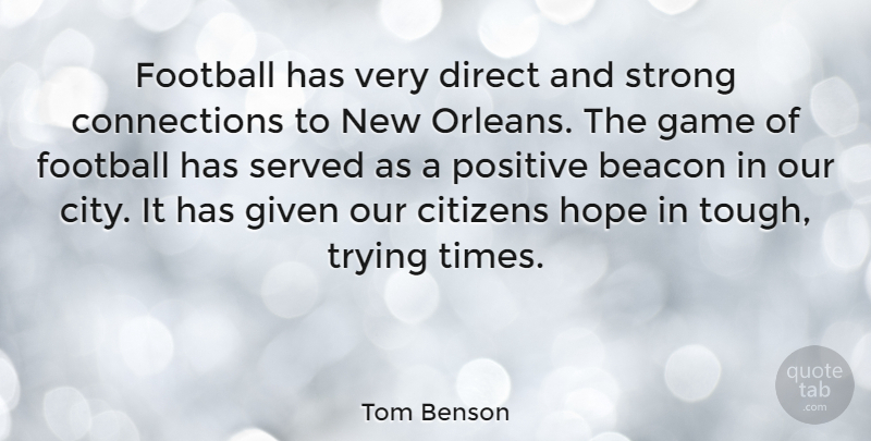 Tom Benson Quote About Beacon, Citizens, Direct, Football, Game: Football Has Very Direct And...