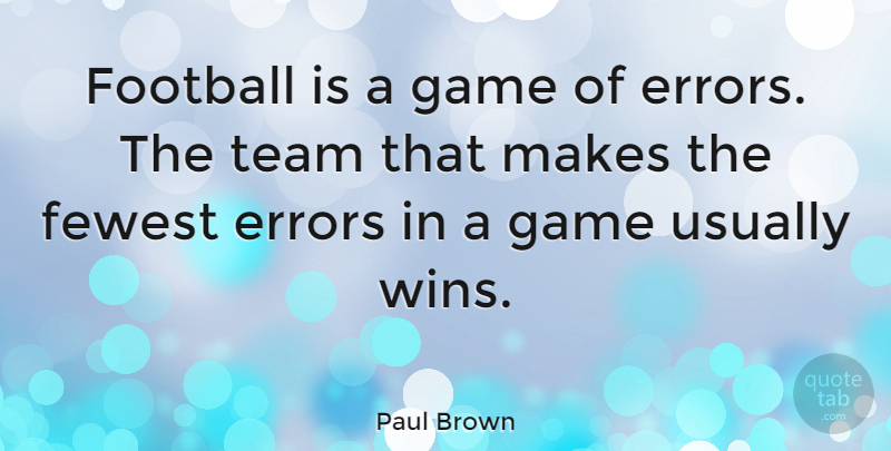Paul Brown Quote About Sports, Football, Team: Football Is A Game Of...