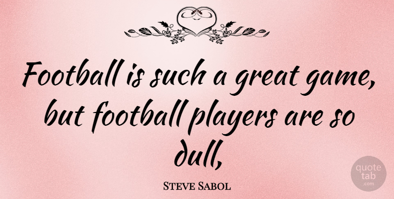 Steve Sabol Quote About Football, Player, Games: Football Is Such A Great...
