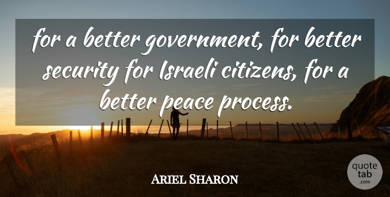 Ariel Sharon Quote About Israeli, Peace, Security: For A Better Government For...