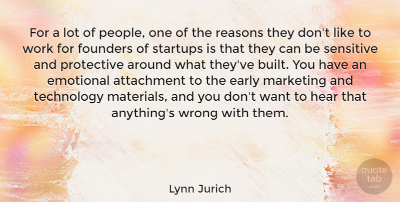 Lynn Jurich Quote About Attachment, Early, Emotional, Founders, Hear: For A Lot Of People...