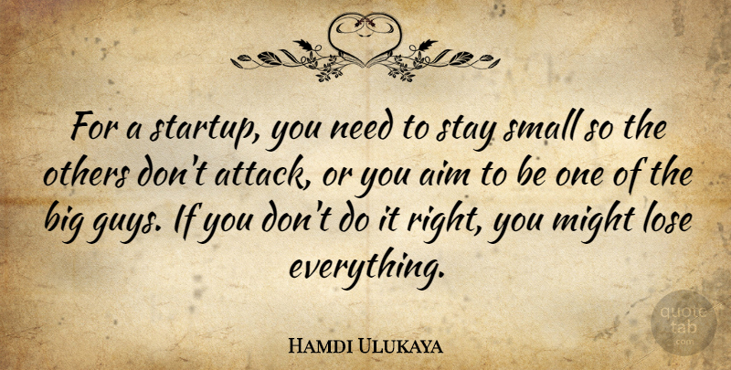Hamdi Ulukaya Quote About Lose, Might, Others, Stay: For A Startup You Need...