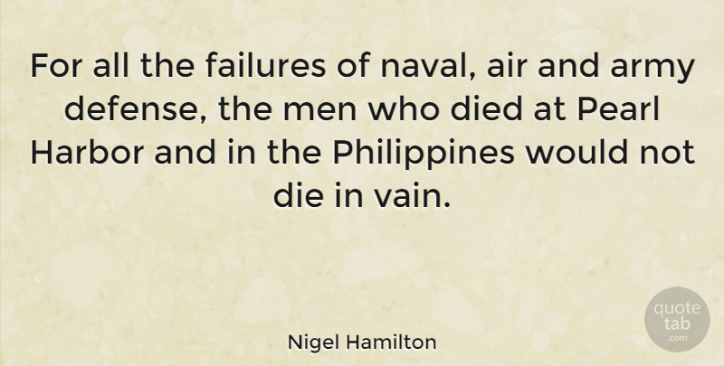 Nigel Hamilton Quote About Air, Died, Failures, Harbor, Men: For All The Failures Of...